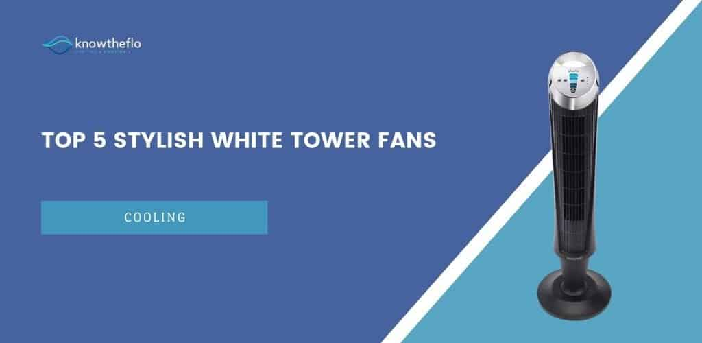 Top 5 Stylish White Tower Fans