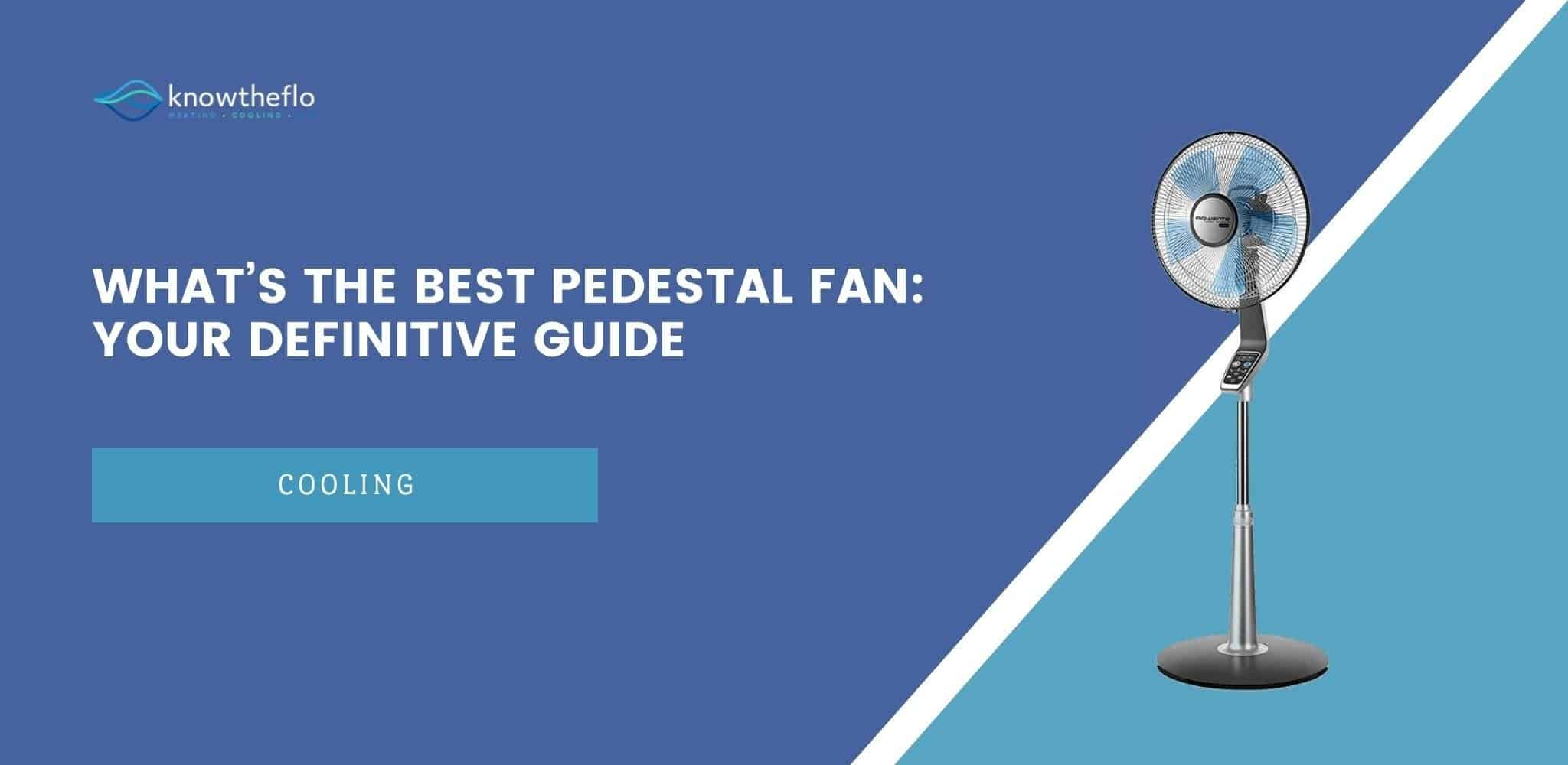 What's the Best Pedestal Fan - Your Definitive Guide