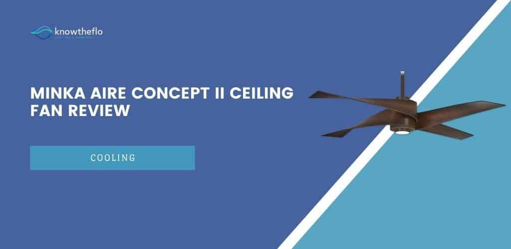 Minka Aire Concept II Ceiling Fan Review
