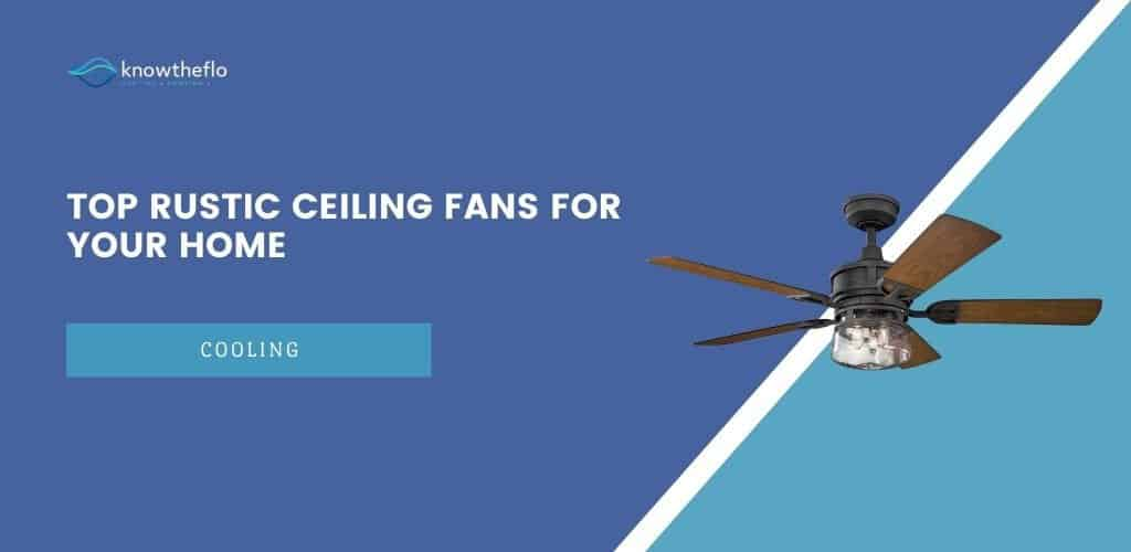 Top Rustic Ceiling Fans for your Home