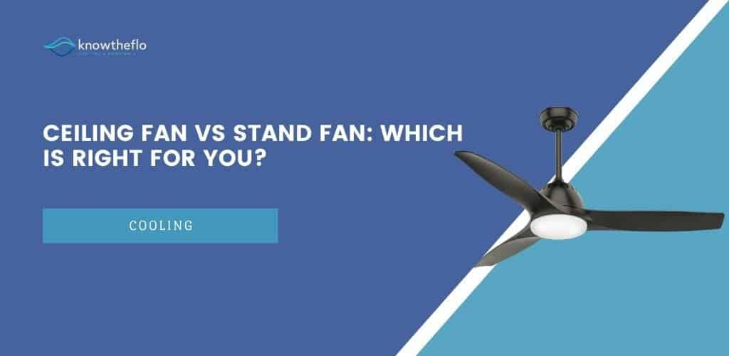 Ceiling Fan vs Stand Fan - Which Is Right for You