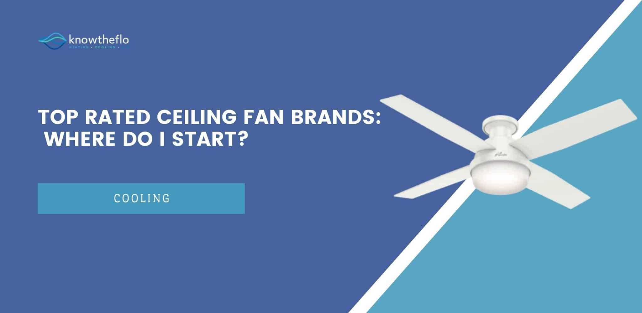 Top Rated Ceiling Fan Brands – Where do I start