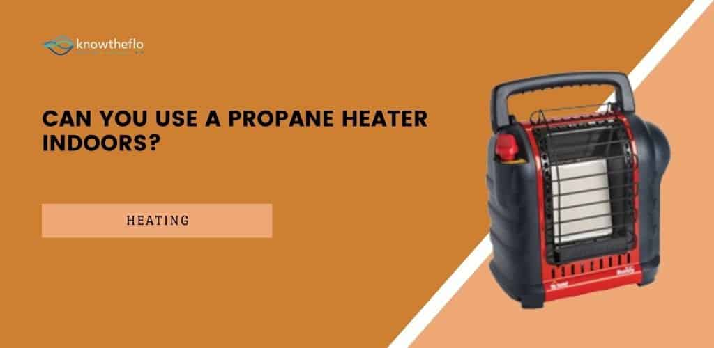 Can you use a propane heater indoors
