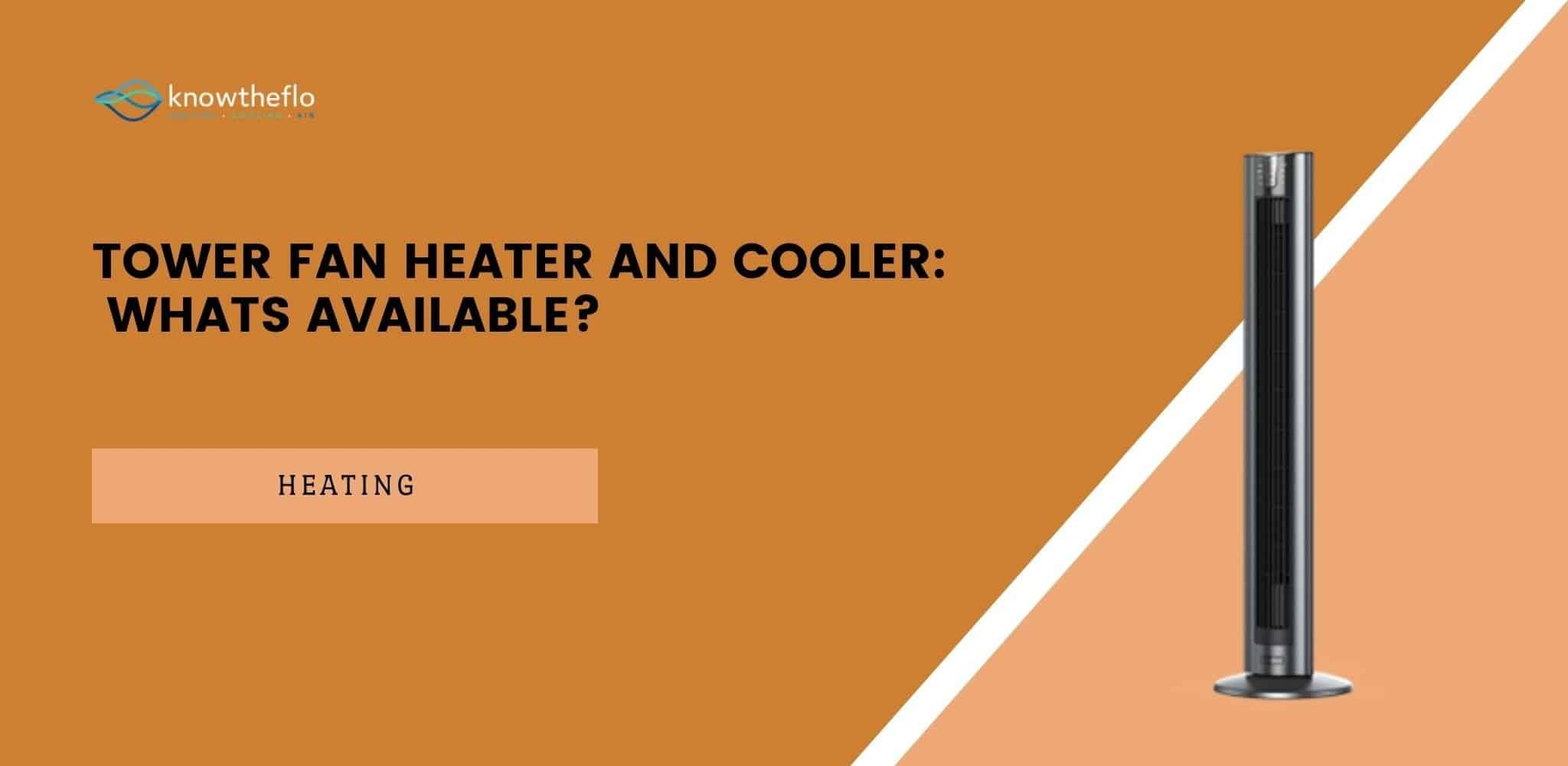 Tower Fan Heater and Cooler - What's Available