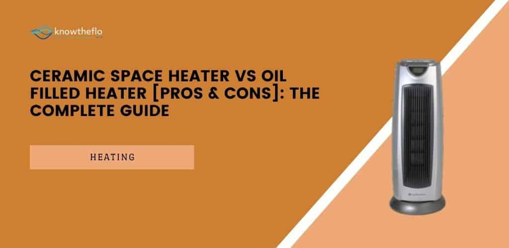 Ceramic Space Heater vs Oil Filled Heater (Pros & Cons) - The Complete Guide