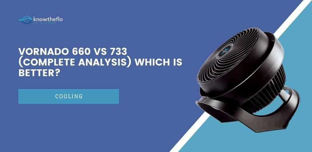 Vornado 660 vs 733 (Complete Analysis) Which is better
