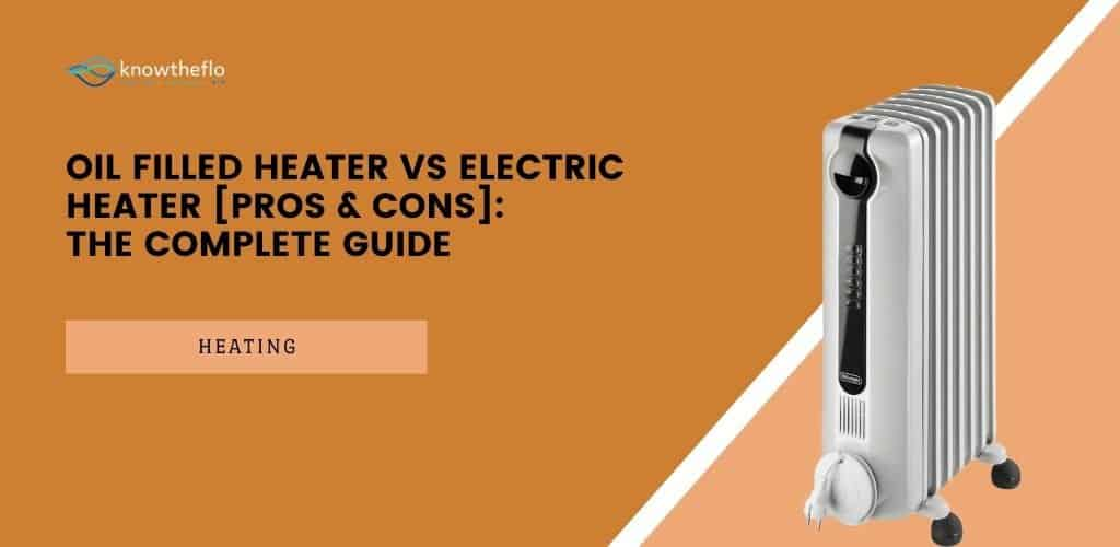 Oil Filled Heater vs Electric Heater (Pros & Cons) - Complete Guide