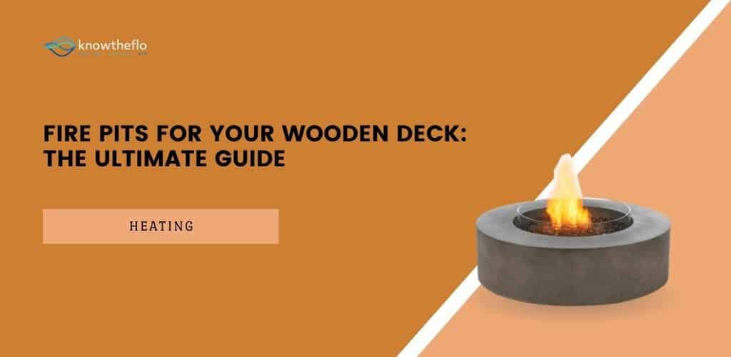 Fire Pits for your Wooden Deck - The Ultimate Guide