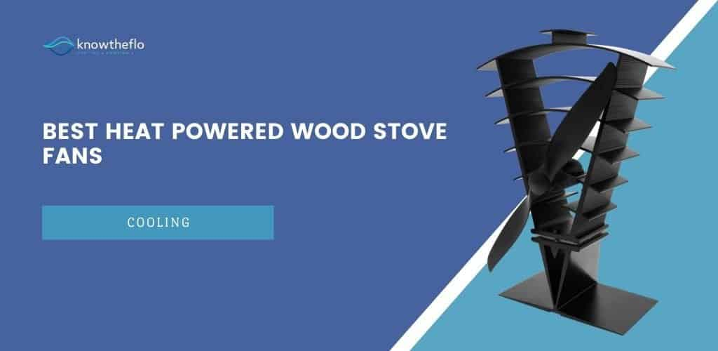 Best Heat-Powered Wood Stove Fans - 2020 Guide