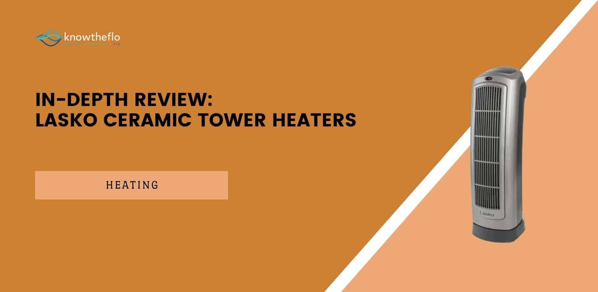 In-Depth Review - Lasko ceramic Tower Heaters