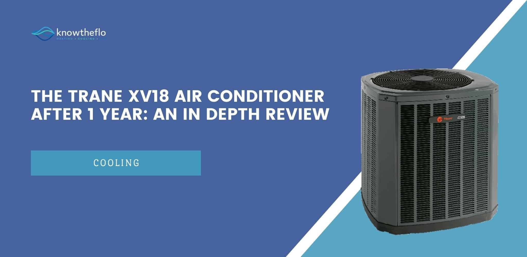 The Trane XV18 Air Conditioner After 1 Year - An In Depth Review