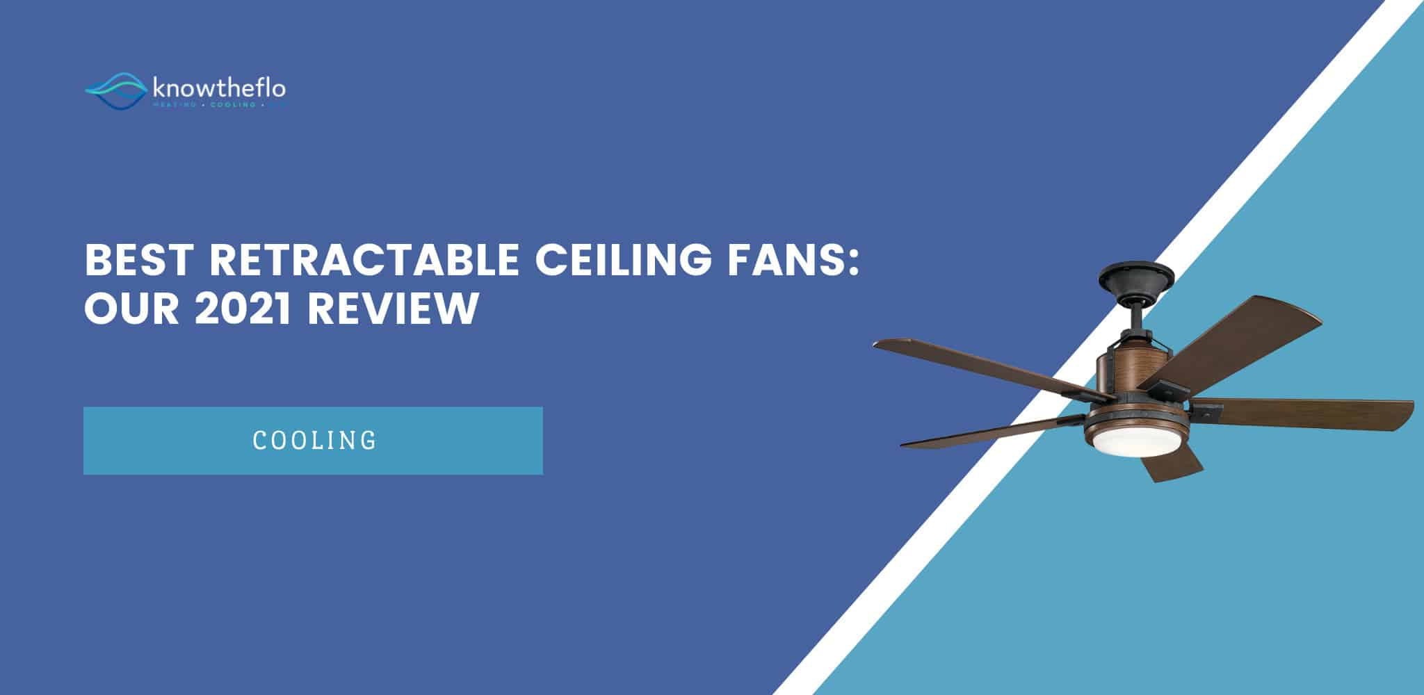 Best Rertractable Ceiling Fans - Our 2020 Review