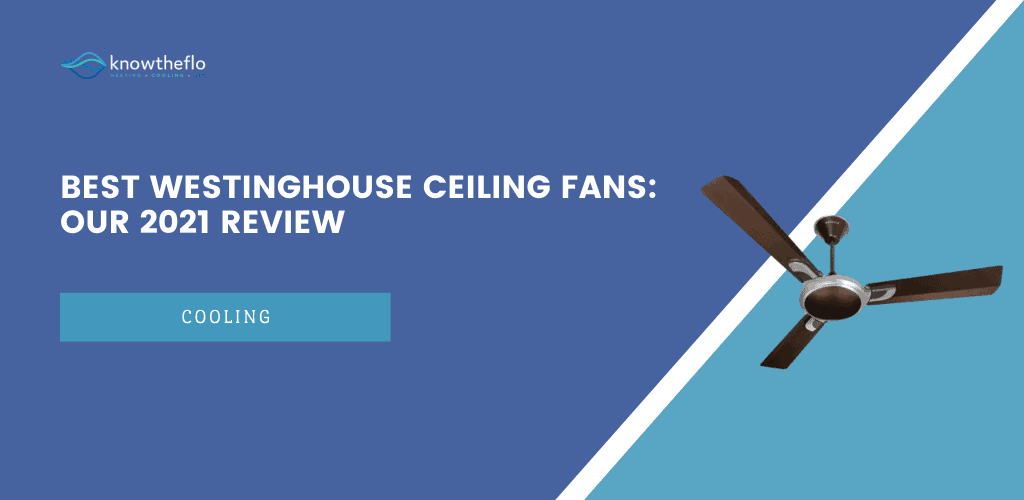 Best Westinghouse Ceiling Fans - Our 2021 Review