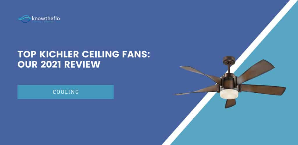 Top Kichler Ceiling Fans-Our 2021 Review